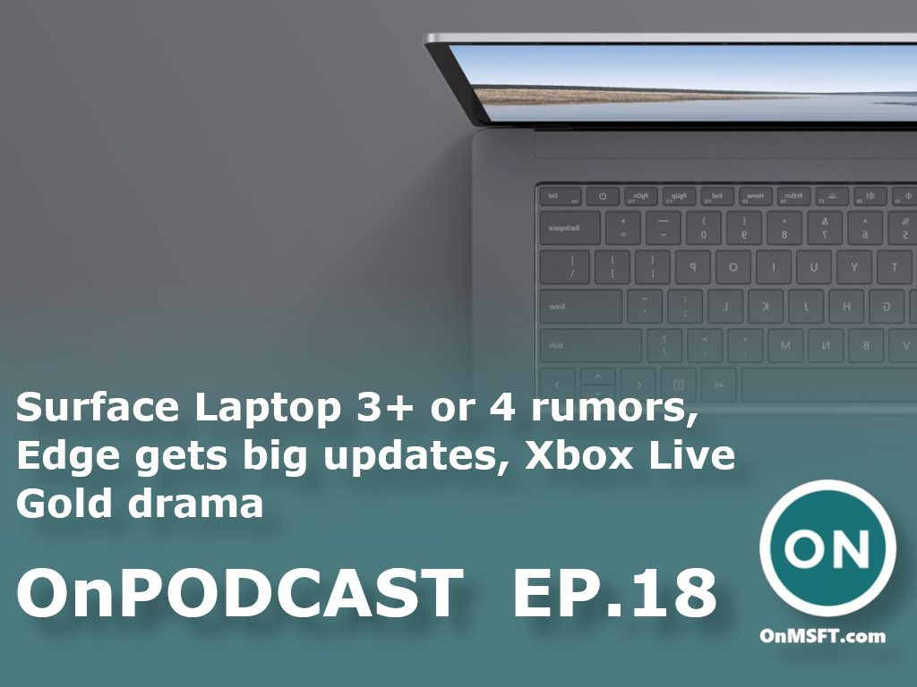 OnPodcast Episode 18: Surface Laptop 3+ or 4 rumors, Edge gets big updates, Xbox Live Gold drama
