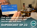 OnPodcast Episode 22: Chat with Microsoft MVP Richard Hay, Windows 10 21H1, new Journal app & more OnMSFT.com February 21, 2021