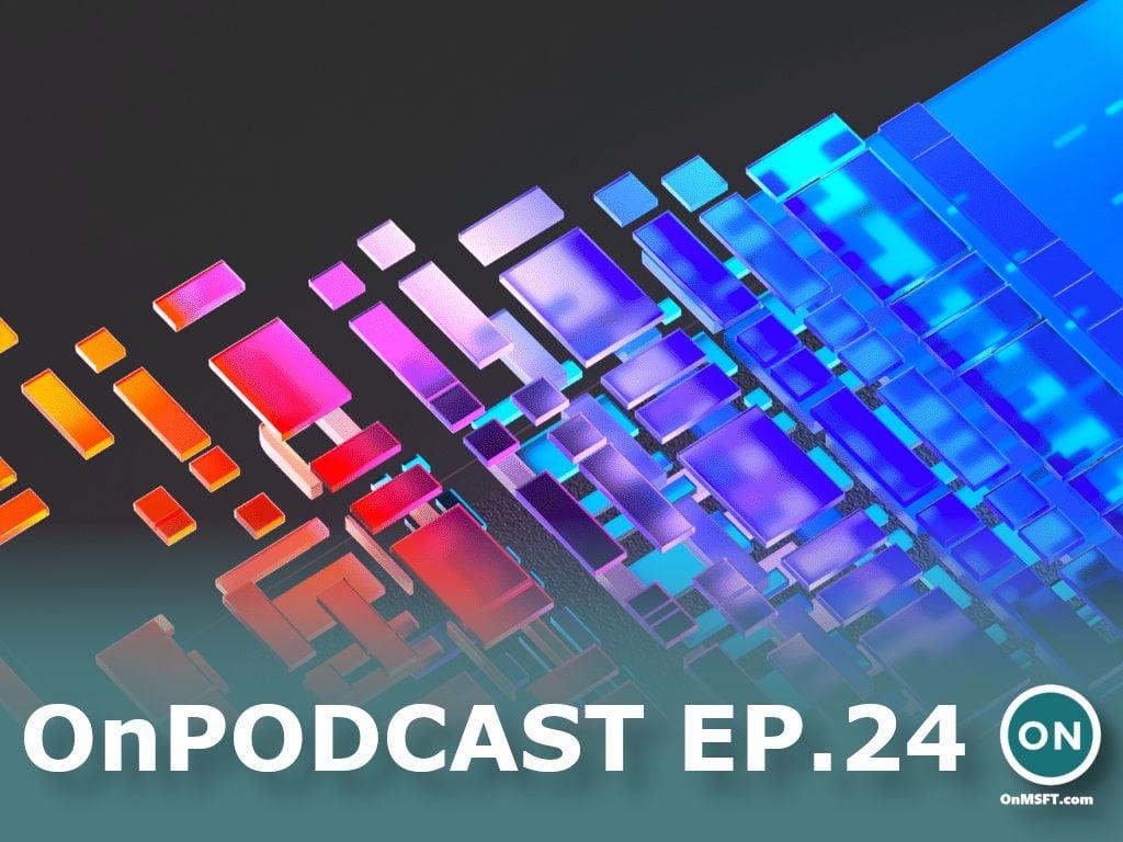 "OnPodcast Episode 24: Panos teases ""next generation of Windows,"" Ignite 2021 recap, Edge 89, & more"