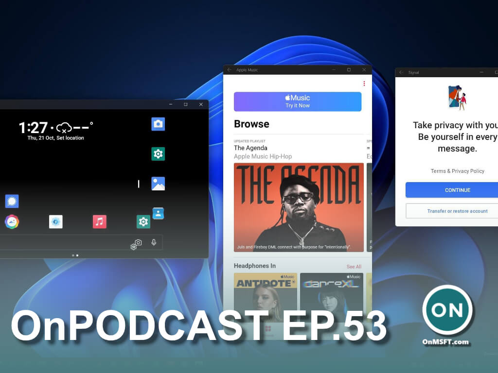 Onpodcast episode 53: demo of sideloaded android apps on windows 11 & more - onmsft. Com - october 24, 2021